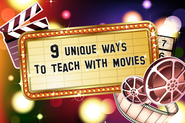 9 Unique Ways to Teach with Movies