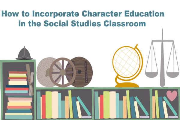 How to Incorporate Character Education in the Social Studies Classroom