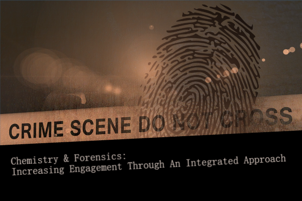 Chemistry & Forensics: Increasing Engagement Through an Integrated Approach