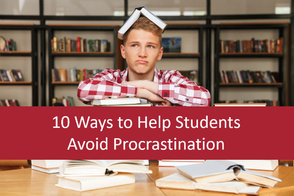 10 Ways to Help Students Avoid Procrastination