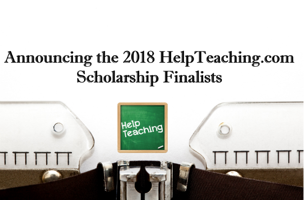 2018 HelpTeaching.com Scholarship Finalists