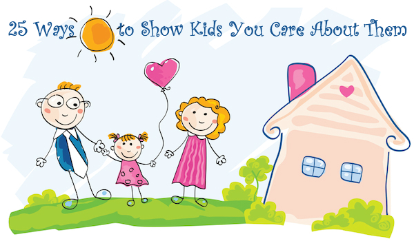 25 Ways to Show Kids You Care About Them