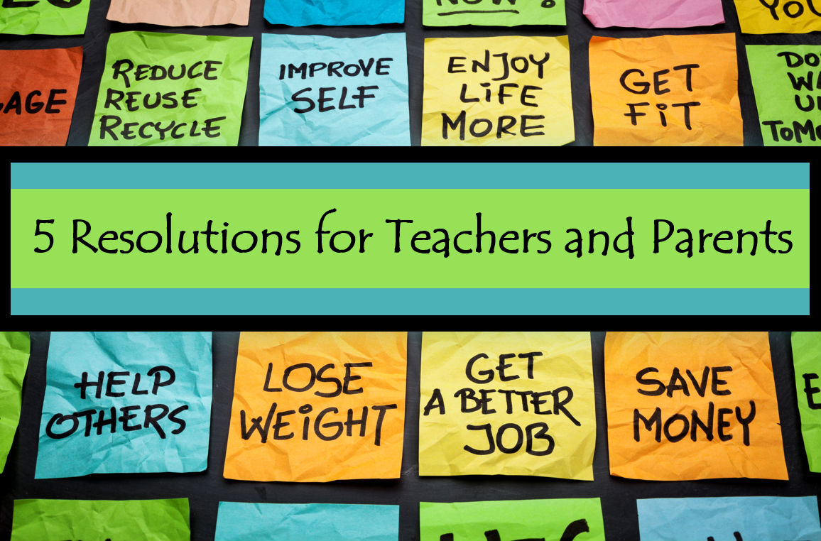 5 Resolutions for Teachers and Parents