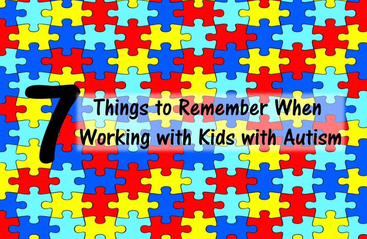 7 Things to Remember When Working with Kids with Autism