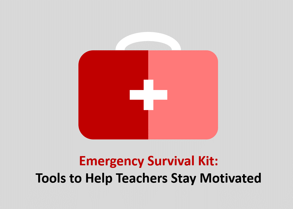Emergency Survival Kit: Tools to Help Teachers Stay Motivated