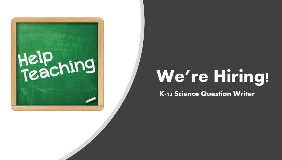 Hiring K-12 Question Science Writer