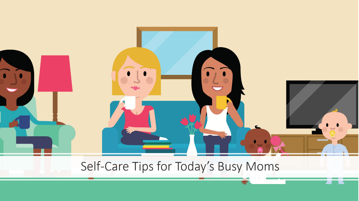 Self-Care Tips for Today's Busy Moms