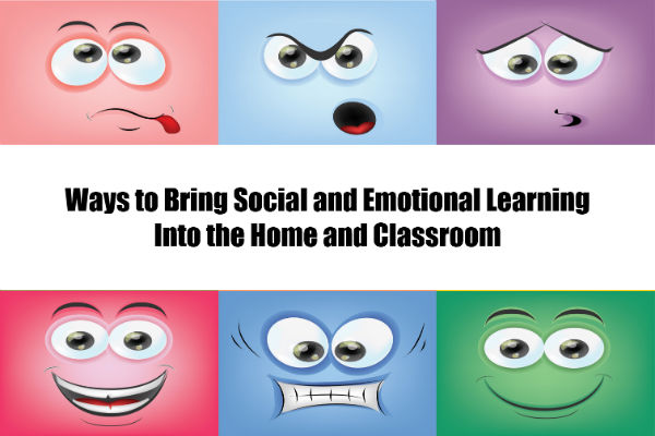 Ways to Bring Social and Emotional Learning into the Home and Classroom
