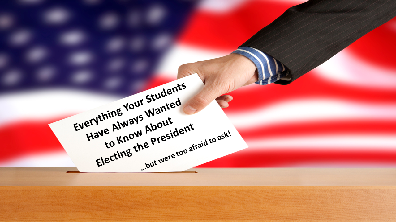 Everything Your Students Always Wanted to Know About Electing the President