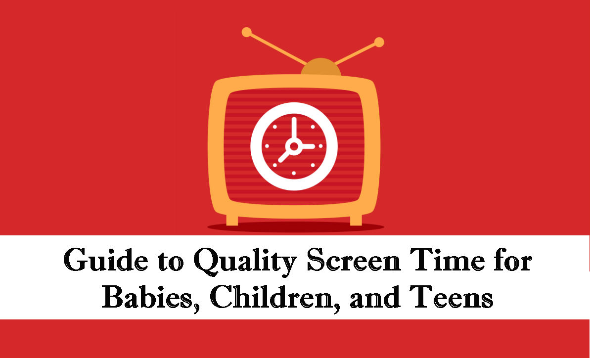 Guide to Quality Screen Time for Babies, Children, and Teens