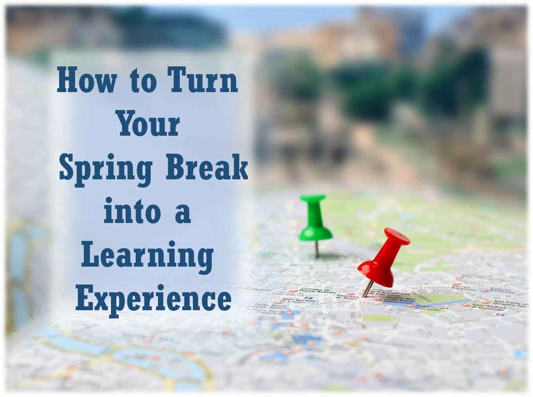 How to Turn Spring Break into a Learning Experience