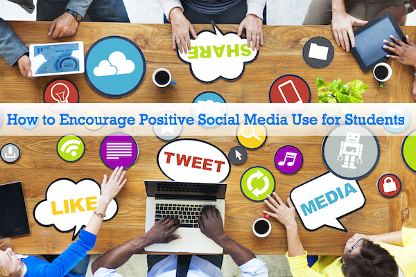 How to Encourage Positive Social Media Use for Students